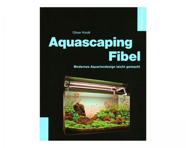 Aquascaping Fibel - Oliver Knott